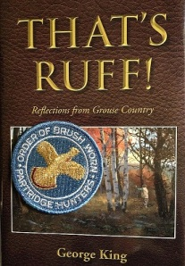 Thats Ruff!: Reflections from Grouse Country.  This is one of the original patches for the Ancient and Honorable Order of Brush Worn Partridge Hunters.