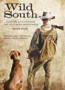 Wild South: Hunting & Fishing the Southern Hemisphere by Peter Ryan.